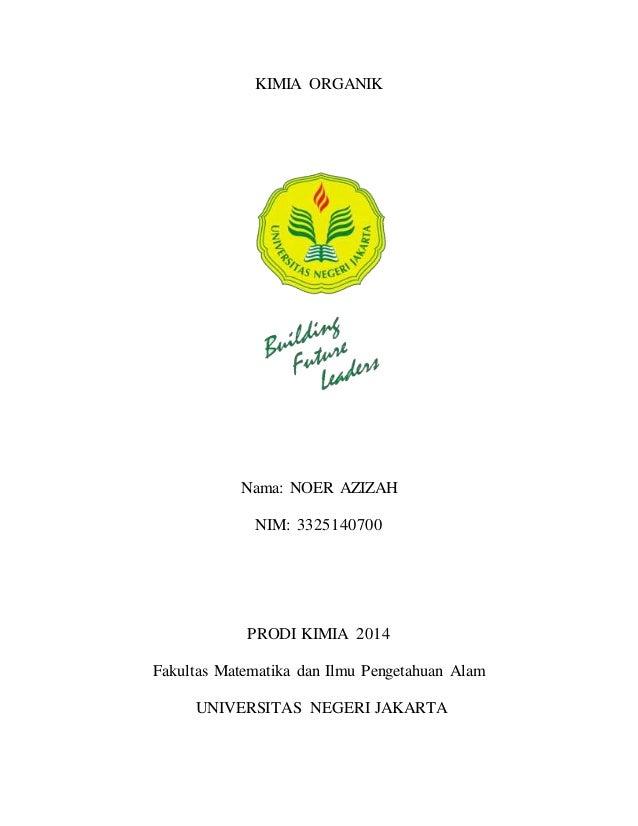 KIMIA ORGANIK Nama: NOER AZIZAH NIM: 3325140700 PRODI KIMIA 2014 Fakultas Matematika dan Ilmu Pengetahuan Alam UNIVERSITAS...