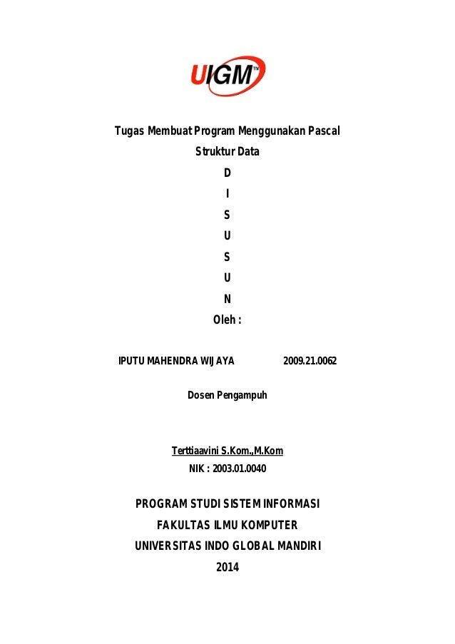 Tugas Membuat Program Menggunakan Pascal Struktur Data D I S U S U N Oleh : IPUTU MAHENDRA WIJAYA 2009.21.0062 Dosen Penga...