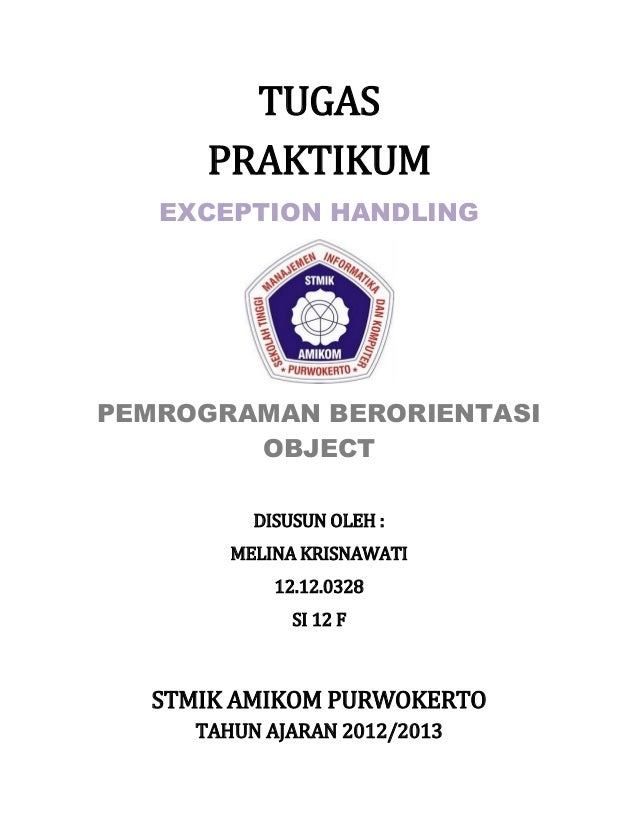 TUGAS PRAKTIKUM EXCEPTION HANDLING PEMROGRAMAN BERORIENTASI OBJECT DISUSUN OLEH : MELINA KRISNAWATI 12.12.0328 SI 12 F STM...