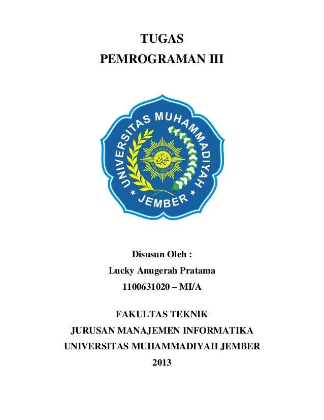 TUGAS PEMROGRAMAN III  Disusun Oleh : Lucky Anugerah Pratama 1100631020 – MI/A FAKULTAS TEKNIK JURUSAN MANAJEMEN INFORMATI...