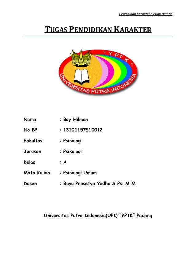 Pendidikan Karakter by Boy Hilman  TUGAS PENDIDIKAN KARAKTER  Nama  : Boy Hilman  No BP  : 13101157510012  Fakultas  : Psi...