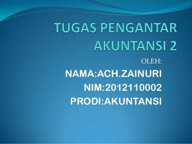 OLEH:NAMA:ACH.ZAINURI   NIM:2012110002 PRODI:AKUNTANSI