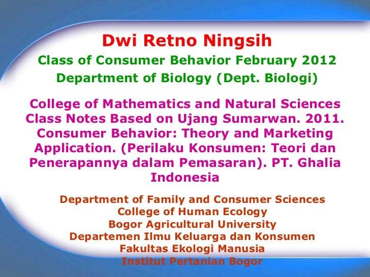 Dwi Retno Ningsih Class of Consumer Behavior February 2012    Department of Biology (Dept. Biologi)College of Mathematics ...