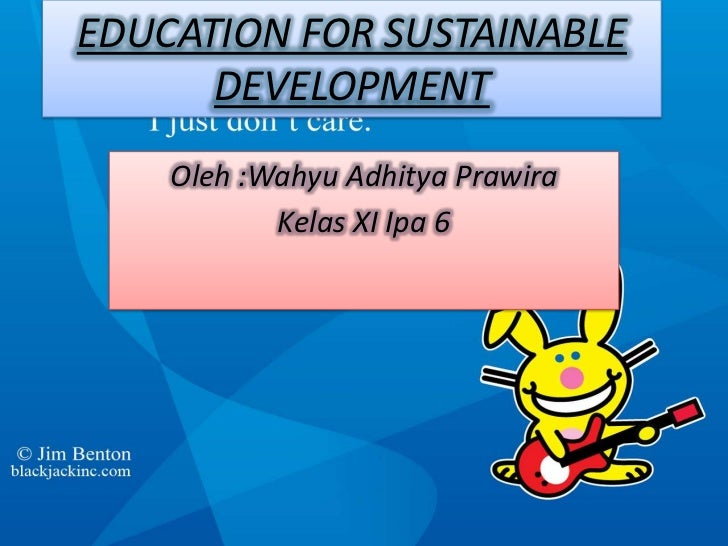 EDUCATION FOR SUSTAINABLE DEVELOPMENT<br />Oleh :WahyuAdhityaPrawira<br />Kelas XI Ipa 6<br />