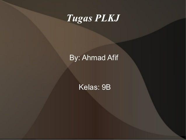 Tugas PLKJBy: Ahmad Afif  Kelas: 9B