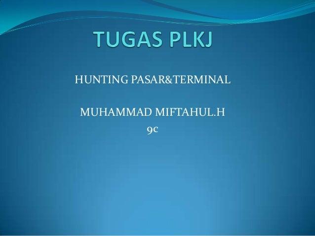 HUNTING PASAR&TERMINALMUHAMMAD MIFTAHUL.H       9c