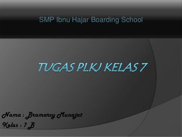 SMP Ibnu Hajar Boarding SchoolNama : Bramarvy MunajatKelas : 7 B