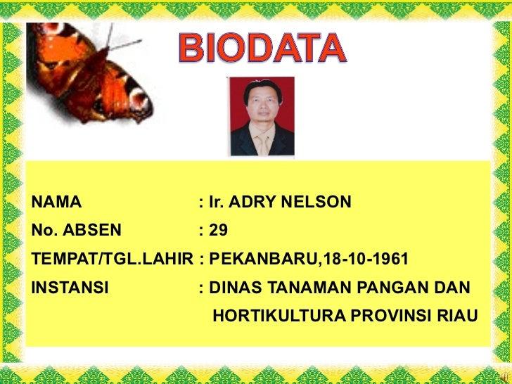 NAMA    : Ir. ADRY NELSON No. ABSEN   : 29 TEMPAT/TGL.LAHIR : PEKANBARU,18-10-1961 INSTANSI   : DINAS TANAMAN PANGAN DAN  ...