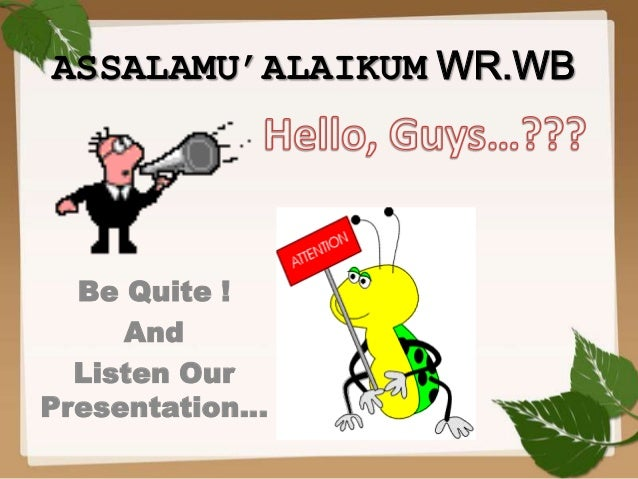 ASSALAMU'ALAIKUM WR.WB Be Quite ! And Listen Our Presentation…