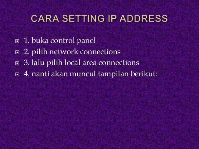      1. buka control panel 2. pilih network connections 3. lalu pilih local area connections 4. nanti akan muncul tamp...