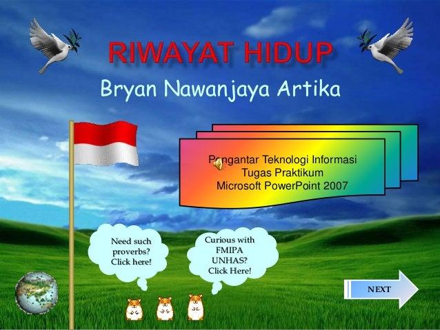 Bryan Nawanjaya Artika Pengantar Teknologi Informasi Tugas Praktikum Microsoft PowerPoint 2007 NEXT Need such proverbs? Cl...