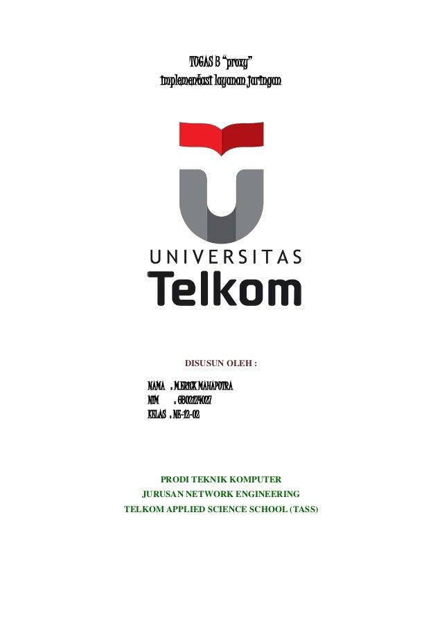 "TUGAS 3 ""proxy"" implementasi layanan jaringan DISUSUN OLEH : PRODI TEKNIK KOMPUTER JURUSAN NETWORK ENGINEERING TELKOM APPL..."