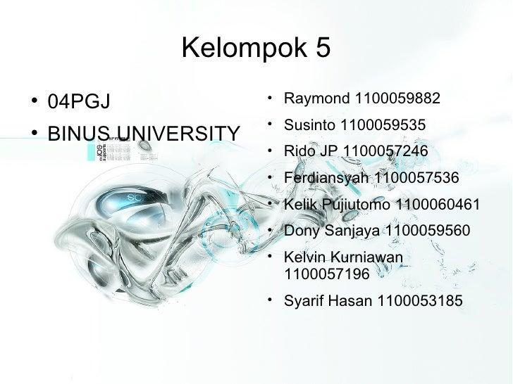 Kelompok 5 <ul><li>04PGJ </li></ul><ul><li>BINUS UNIVERSITY </li></ul><ul><li>Raymond 1100059882 </li></ul><ul><li>Susinto...