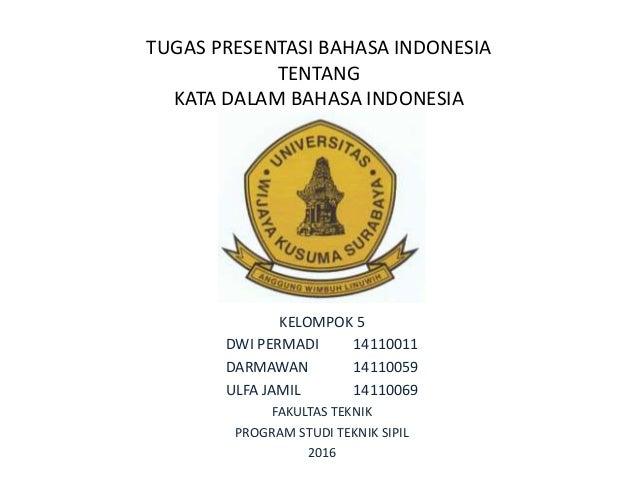 TUGAS PRESENTASI BAHASA INDONESIA TENTANG KATA DALAM BAHASA INDONESIA KELOMPOK 5 DWI PERMADI 14110011 DARMAWAN 14110059 UL...