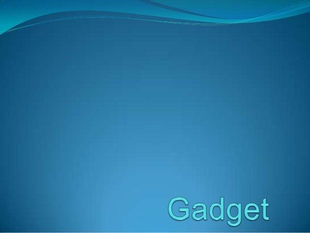 definisi  Gadget (Bahasa Indonesia: acang)  Suatu istilah yang berasal dari bahasa Inggris untuk merujuk pada  suatu per...