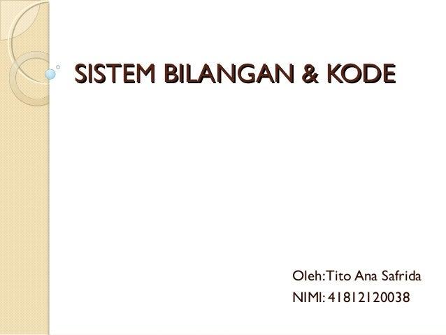 SISTEM BILANGAN & KODE              Oleh: Tito Ana Safrida              NIMl: 41812120038