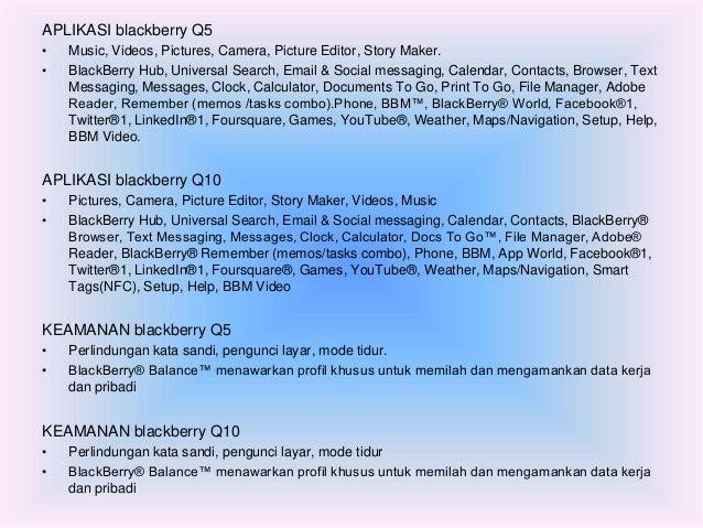 APLIKASI blackberry Q5  • Music, Videos, Pictures, Camera, Picture Editor, Story Maker.  • BlackBerry Hub, Universal Searc...