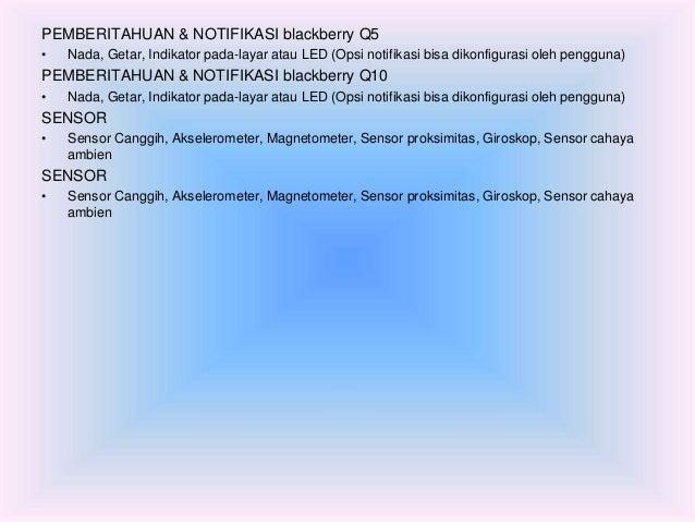 PEMBERITAHUAN & NOTIFIKASI blackberry Q5  • Nada, Getar, Indikator pada-layar atau LED (Opsi notifikasi bisa dikonfigurasi...
