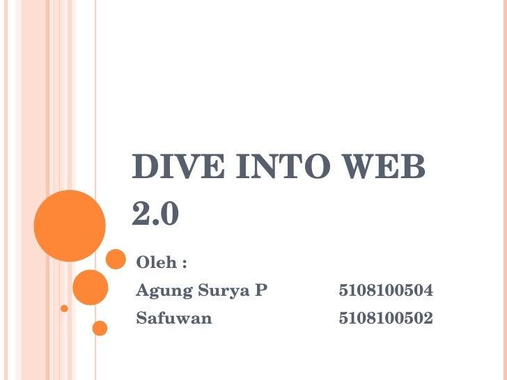 DIVE INTO WEB 2.0 Oleh :  Agung Surya P 5108100504 Safuwan 5108100502