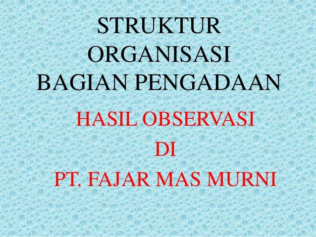 STRUKTUR ORGANISASI BAGIAN PENGADAAN HASIL OBSERVASI DI PT. FAJAR MAS MURNI