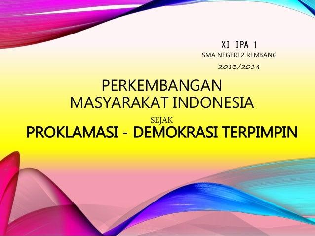 PERKEMBANGAN MASYARAKAT INDONESIA SEJAK PROKLAMASI - DEMOKRASI TERPIMPIN XI IPA 1 SMA NEGERI 2 REMBANG 2013/2014