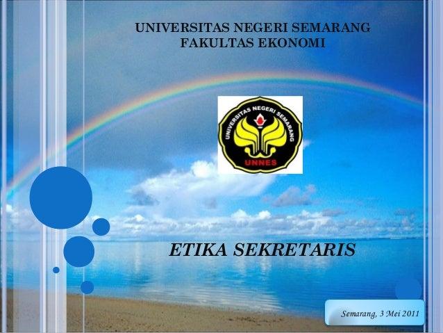 UNIVERSITAS NEGERI SEMARANG FAKULTAS EKONOMI ETIKA SEKRETARIS Semarang, 3 Mei 2011