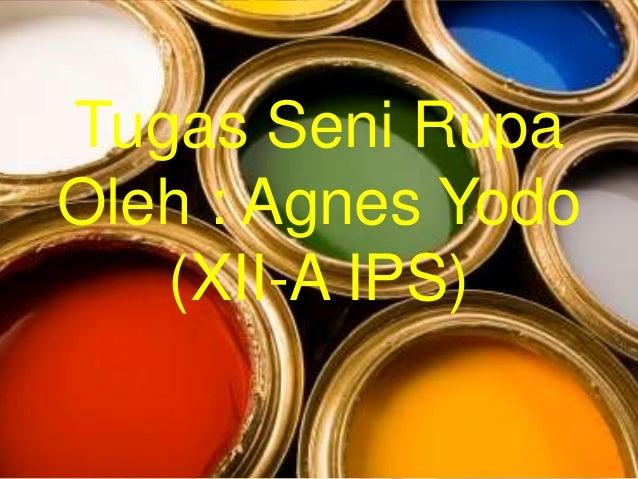 Tugas Seni Rupa Oleh : Agnes Yodo (XII-A IPS)