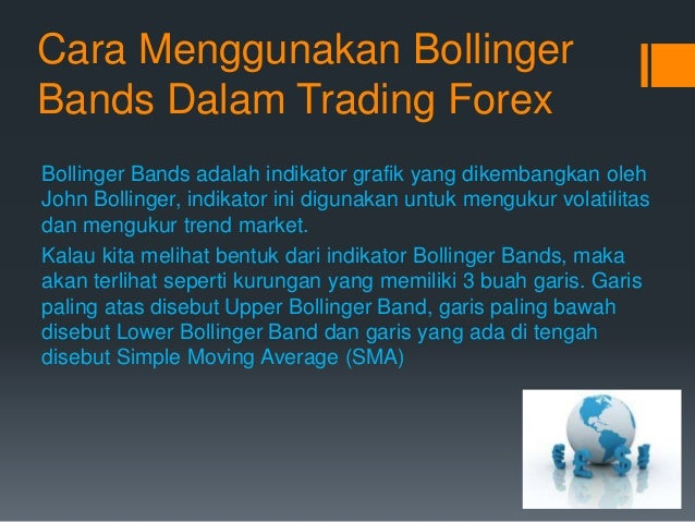 Cara Menggunakan Bollinger Bands Dalam Trading Forex Bollinger Bands adalah indikator grafik yang dikembangkan oleh John B...