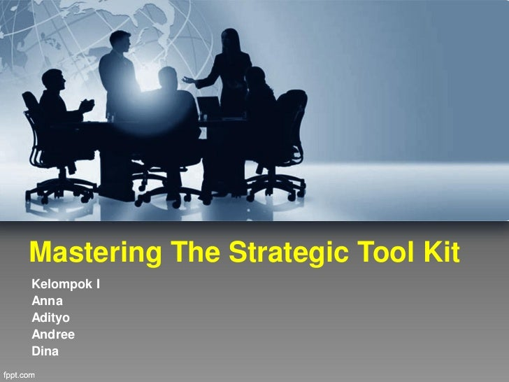 Mastering The Strategic Tool KitKelompok IAnnaAdityoAndreeDina