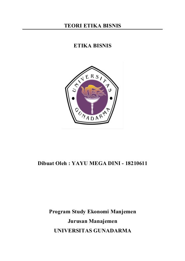 TEORI ETIKA BISNIS ETIKA BISNIS  Dibuat Oleh : YAYU MEGA DINI - 18210611  Program Study Ekonomi Manjemen Jurusan Manajemen...