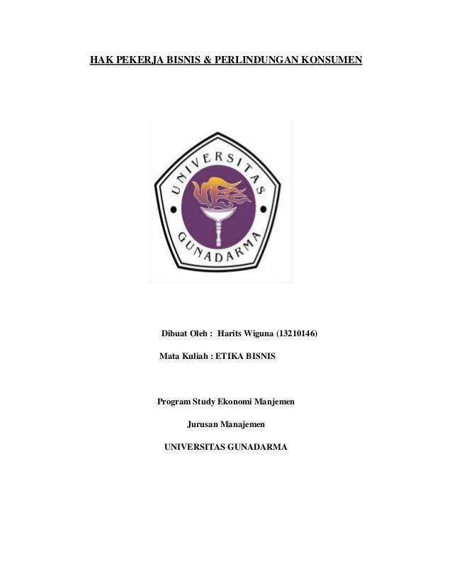 HAK PEKERJA BISNIS & PERLINDUNGAN KONSUMEN  Dibuat Oleh : Harits Wiguna (13210146) Mata Kuliah : ETIKA BISNIS  Program Stu...