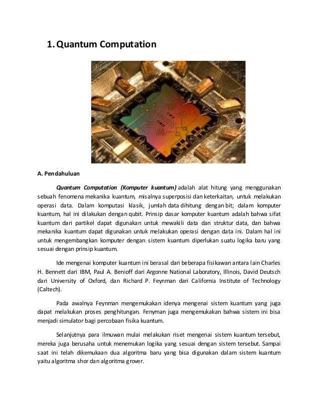 1.Quantum Computation A. Pendahuluan Quantum Computation (Komputer kuantum) adalah alat hitung yang menggunakan sebuah fen...