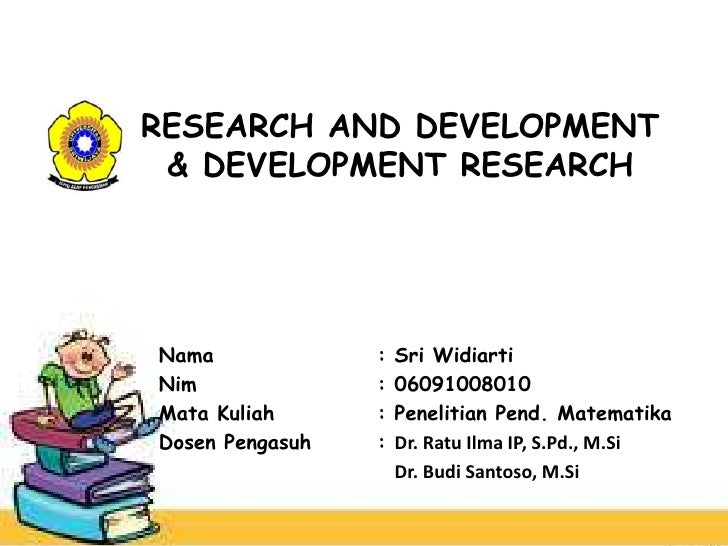 RESEARCH AND DEVELOPMENT & DEVELOPMENT RESEARCHNama             :   Sri WidiartiNim              :   06091008010Mata Kulia...