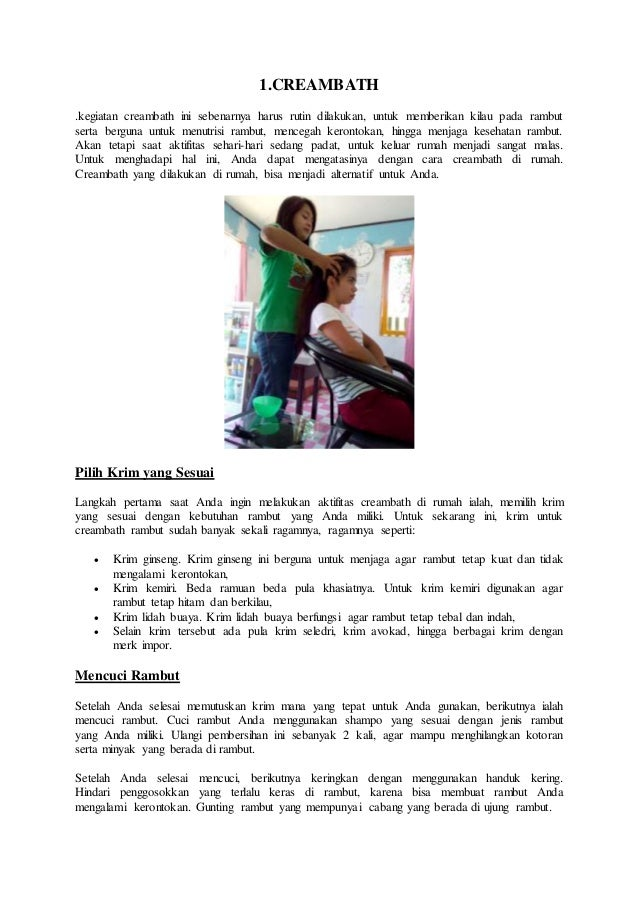 1.CREAMBATH .kegiatan creambath ini sebenarnya harus rutin dilakukan, untuk memberikan kilau pada rambut serta berguna unt...