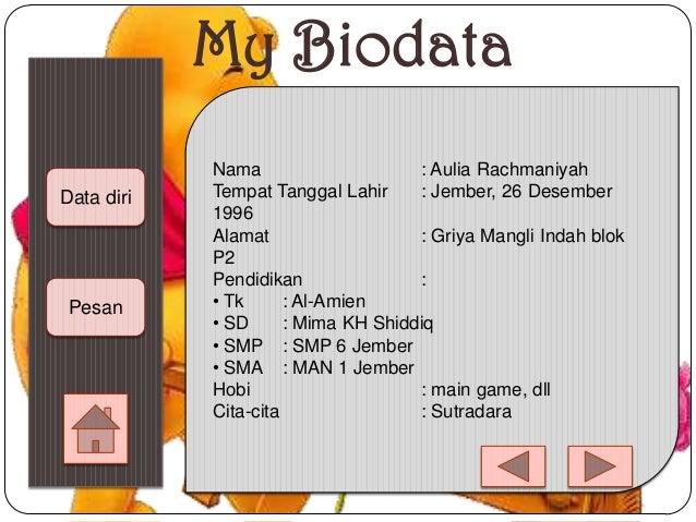 My Biodata Data diri Pesan Nama : Aulia Rachmaniyah Tempat Tanggal Lahir : Jember, 26 Desember 1996 Alamat : Griya Mangli ...