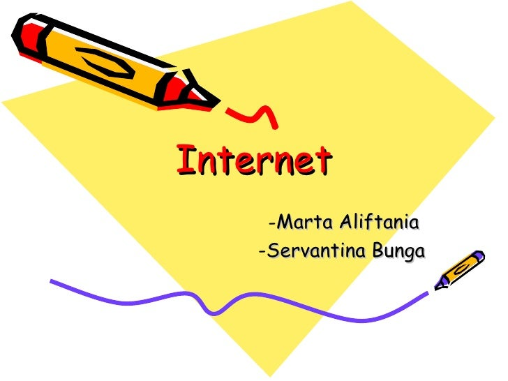 Internet <ul><li>Marta Aliftania  </li></ul><ul><li>Servantina Bunga </li></ul>
