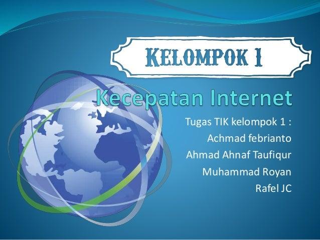 Tugas TIK kelompok 1 : Achmad febrianto Ahmad Ahnaf Taufiqur Muhammad Royan Rafel JC