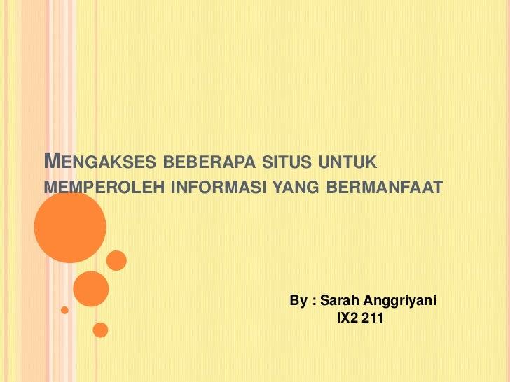 MENGAKSES BEBERAPA SITUS UNTUKMEMPEROLEH INFORMASI YANG BERMANFAAT                      By : Sarah Anggriyani             ...