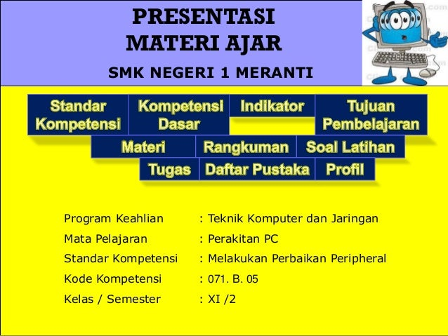 PRESENTASI MATERI AJAR SMK NEGERI 1 MERANTI  Program Keahlian  : Teknik Komputer dan Jaringan  Mata Pelajaran  : Perakitan...