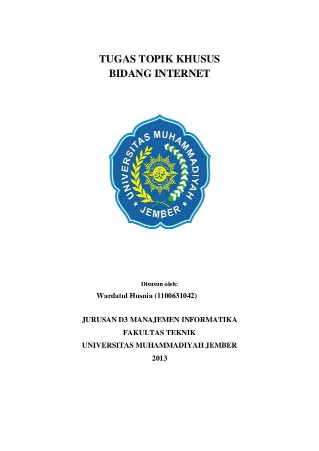 TUGAS TOPIK KHUSUS BIDANG INTERNET Disusun oleh: Wardatul Husnia (1100631042) JURUSAN D3 MANAJEMEN INFORMATIKA FAKULTAS TE...