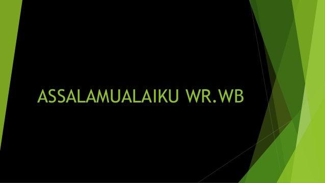 ASSALAMUALAIKU WR.WB