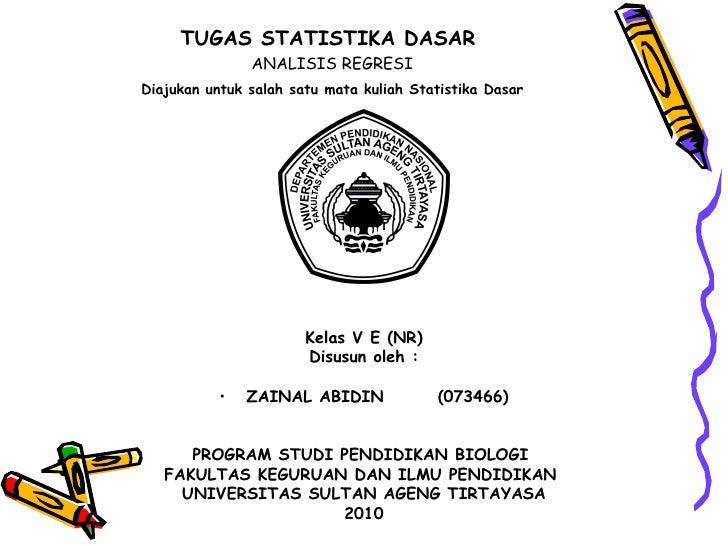 TUGAS STATISTIKA DASAR   ANALISIS REGRESI   Diajukan untuk salah satu mata kuliah Statistika Dasar   <ul><li>Kelas V E (NR...