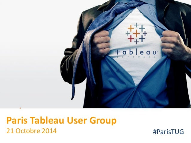 All rights reserved. © 2008 Tableau Software Inc.  Paris Tableau User Group21 Octobre 2014  #ParisTUG
