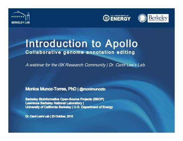 Introduction to Apollo C o l l a b o r a t i v e g e n o m e a n n o t a t i o n e d i t i n g   A webinar for the i5K...