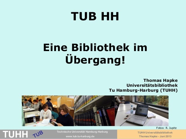 Technische Universität Hamburg-Harburgwww.tub.tu-harburg.deTUB HHEine Bibliothek imÜbergang!Technische Universität Hamburg...