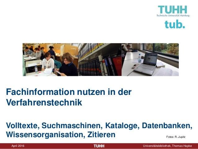 April 2016 Universitätsbibliothek, Thomas Hapke Fachinformation nutzen in der Verfahrenstechnik Volltexte, Suchmaschinen, ...
