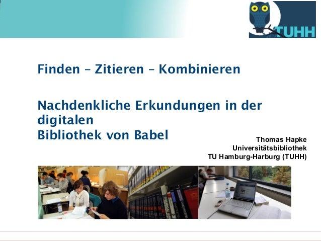 Finden – Zitieren – Kombinieren  Nachdenkliche Erkundungen in der digitalen Bibliothek von Babel Thomas Hapke Universitäts...