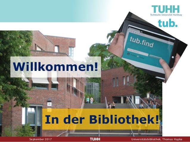 September 2017 Universitätsbibliothek, Thomas Hapke In der Bibliothek! Willkommen!