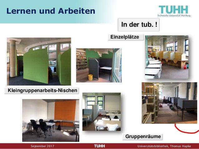 September 2017 Universitätsbibliothek, Thomas Hapke In der tub. ! Lernen und Arbeiten Kleingruppenarbeits-Nischen Gruppenr...