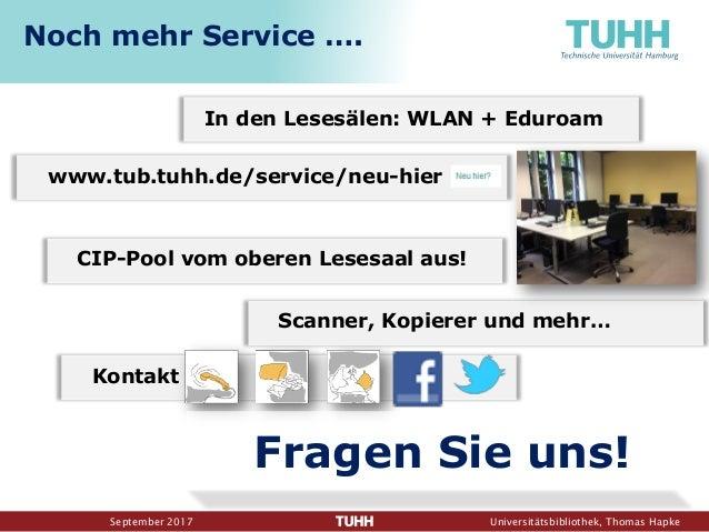 September 2017 Universitätsbibliothek, Thomas Hapke In den Lesesälen: WLAN + Eduroam Kontakt www.tub.tuhh.de/service/neu-h...